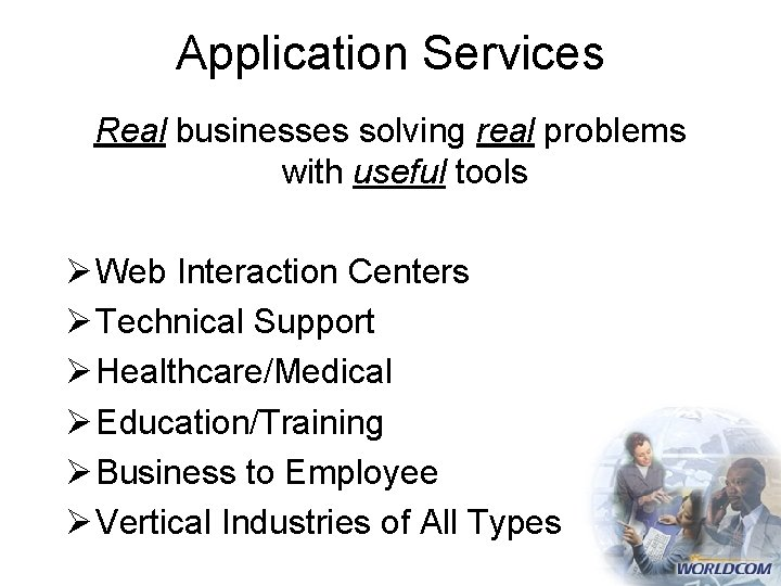 Application Services Real businesses solving real problems with useful tools Ø Web Interaction Centers