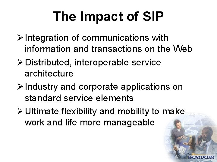 The Impact of SIP Ø Integration of communications with information and transactions on the