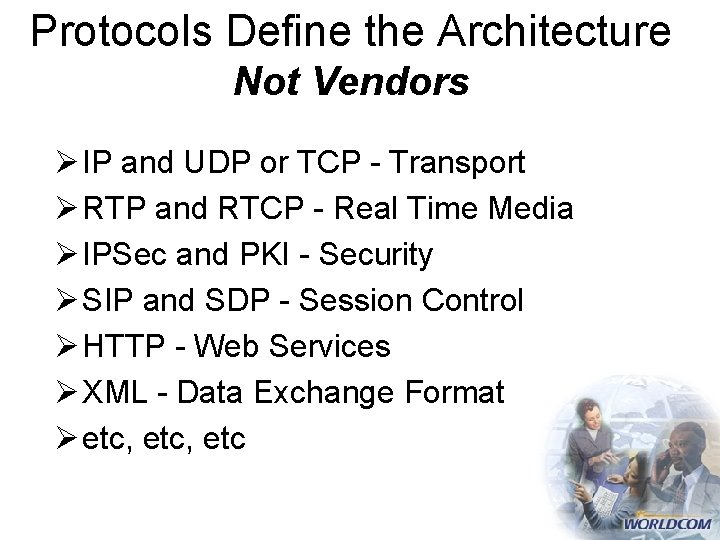 Protocols Define the Architecture Not Vendors Ø IP and UDP or TCP - Transport