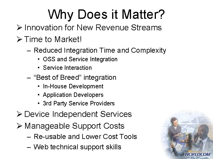 Why Does it Matter? Ø Innovation for New Revenue Streams Ø Time to Market!