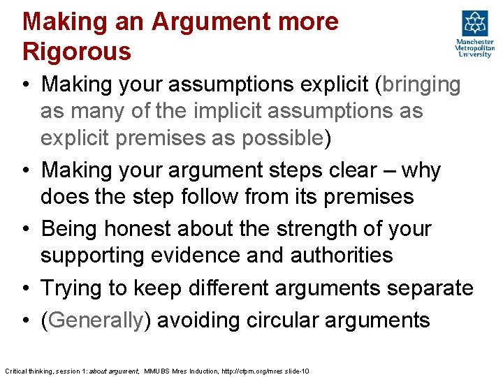 Making an Argument more Rigorous • Making your assumptions explicit (bringing as many of