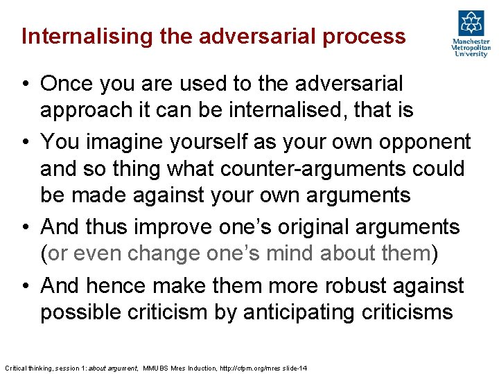 Internalising the adversarial process • Once you are used to the adversarial approach it