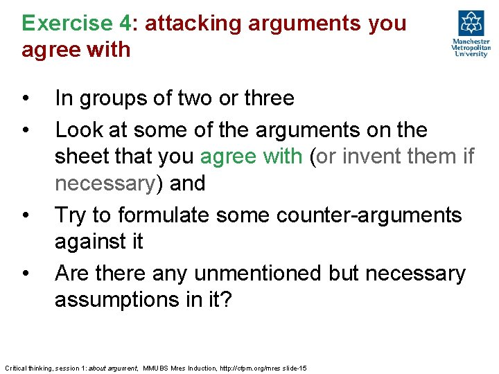 Exercise 4: attacking arguments you agree with • • In groups of two or