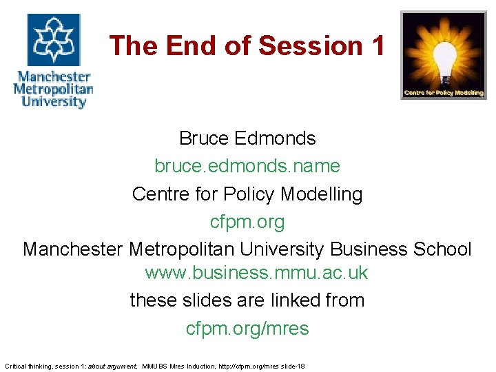 The End of Session 1 Bruce Edmonds bruce. edmonds. name Centre for Policy Modelling