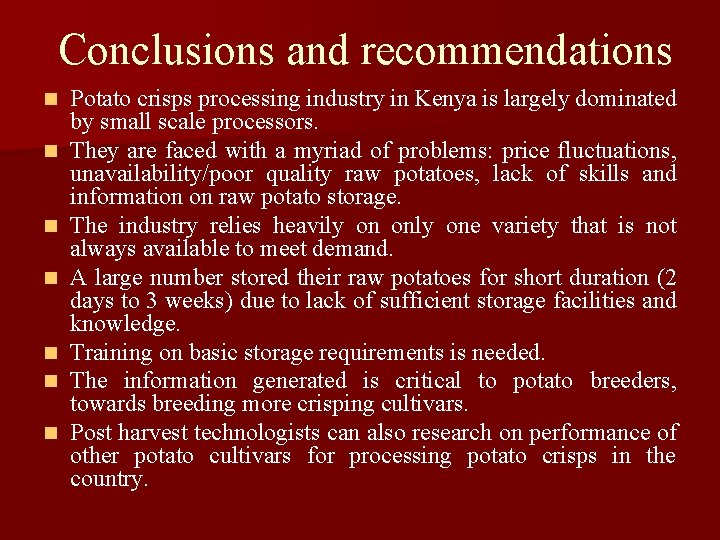 Conclusions and recommendations n n n n Potato crisps processing industry in Kenya is