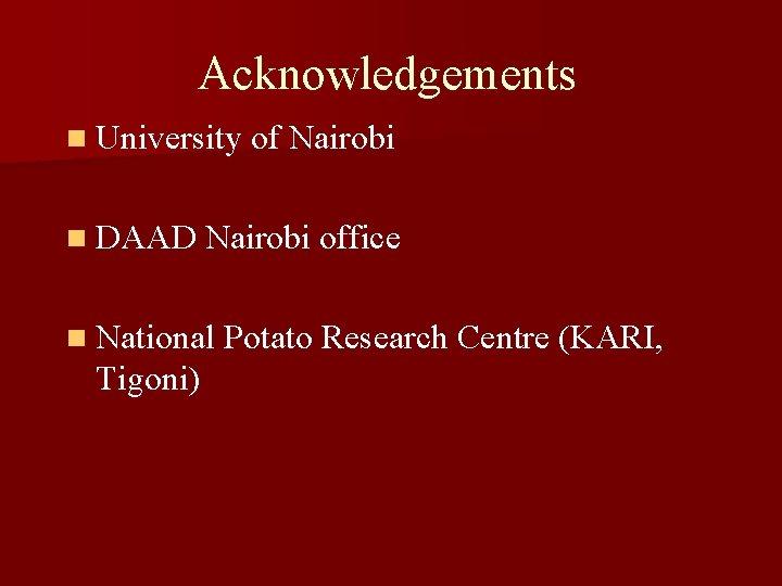 Acknowledgements n University of Nairobi n DAAD Nairobi office n National Potato Research Centre