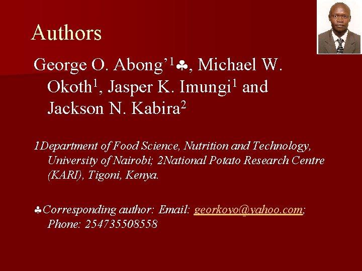 Authors George O. Abong' 1 , Michael W. Okoth 1, Jasper K. Imungi 1