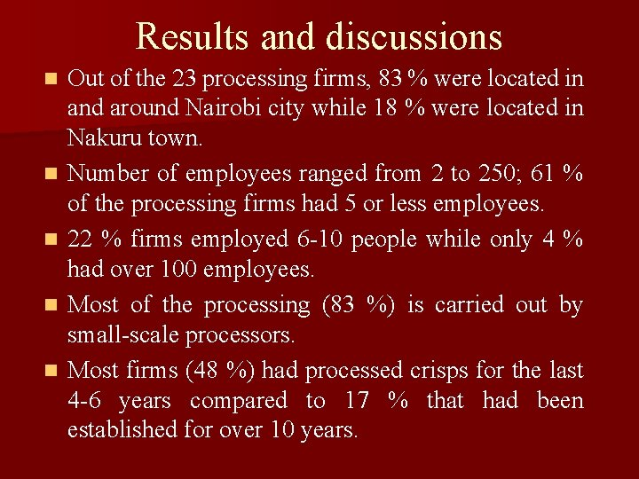 Results and discussions n n n Out of the 23 processing firms, 83 %