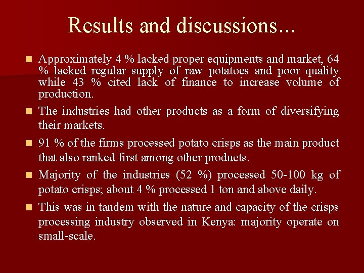 Results and discussions… n n n Approximately 4 % lacked proper equipments and market,