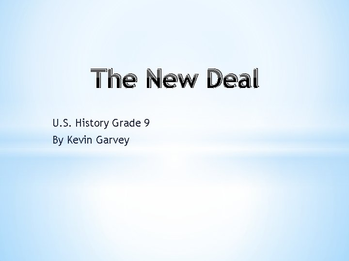 The New Deal U. S. History Grade 9 By Kevin Garvey