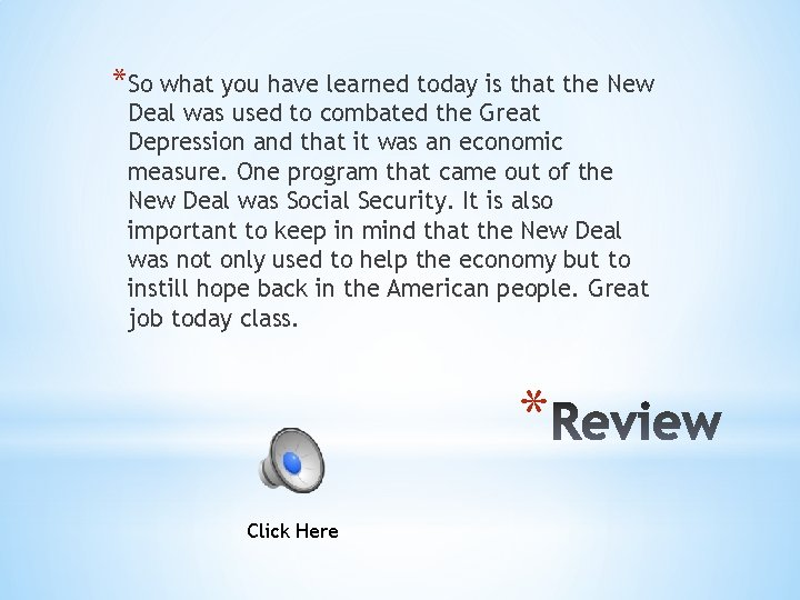 *So what you have learned today is that the New Deal was used to