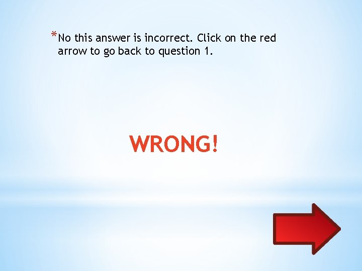 *No this answer is incorrect. Click on the red arrow to go back to
