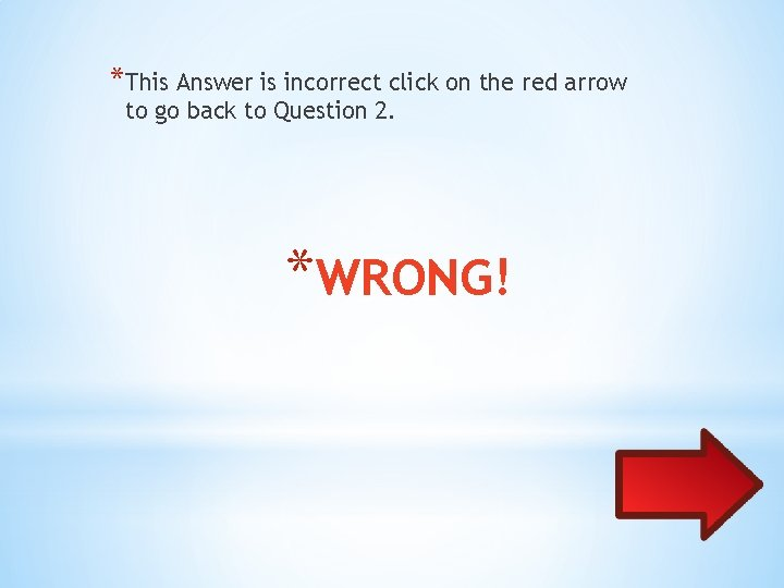 *This Answer is incorrect click on the red arrow to go back to Question