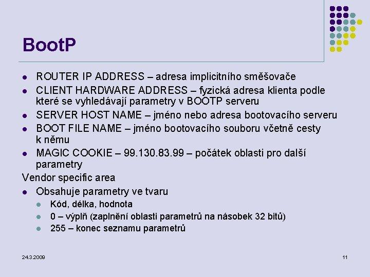 Boot. P ROUTER IP ADDRESS – adresa implicitního směšovače l CLIENT HARDWARE ADDRESS –