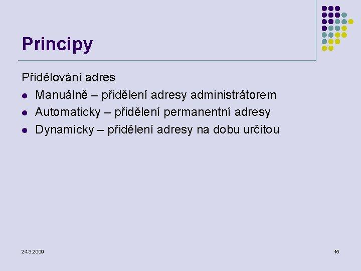 Principy Přidělování adres l Manuálně – přidělení adresy administrátorem l Automaticky – přidělení permanentní