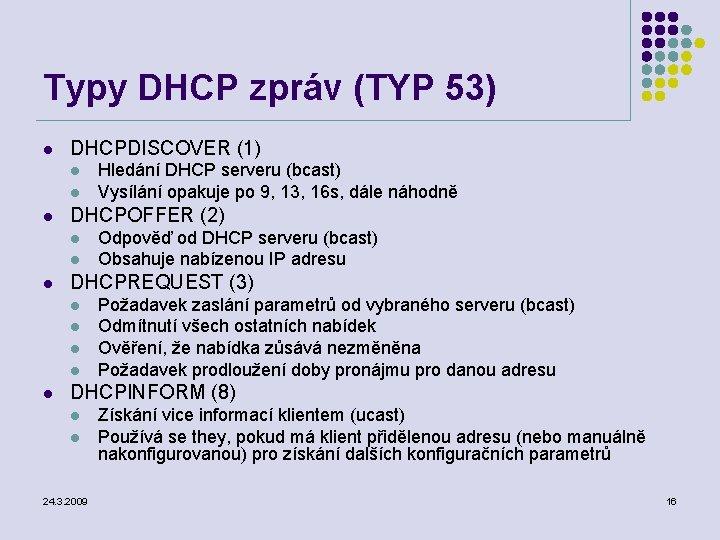 Typy DHCP zpráv (TYP 53) l DHCPDISCOVER (1) l l l DHCPOFFER (2) l