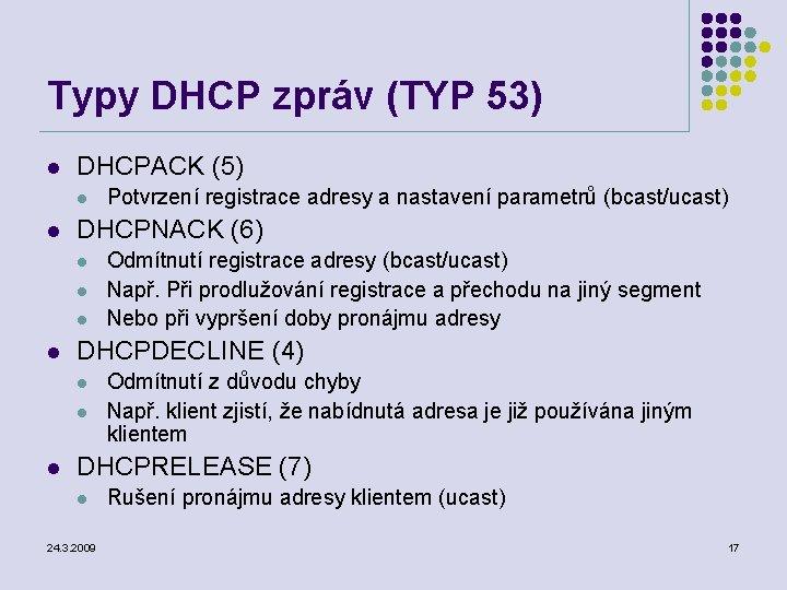 Typy DHCP zpráv (TYP 53) l DHCPACK (5) l l DHCPNACK (6) l l