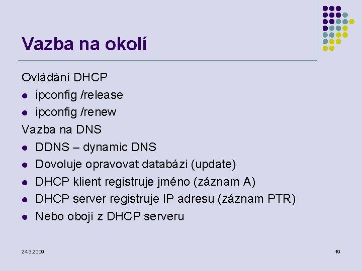 Vazba na okolí Ovládání DHCP l ipconfig /release l ipconfig /renew Vazba na DNS