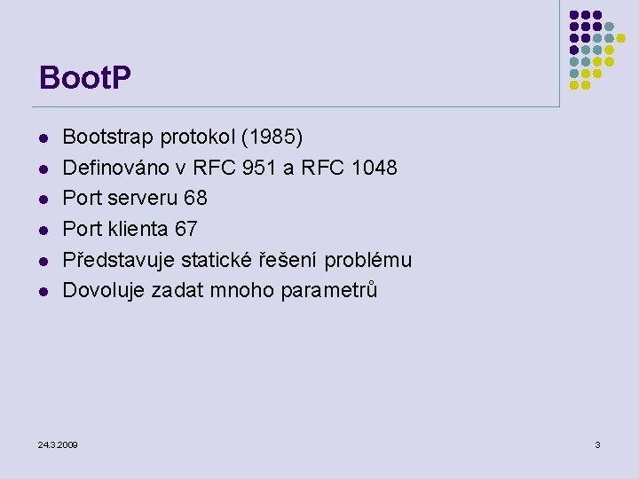 Boot. P l l l Bootstrap protokol (1985) Definováno v RFC 951 a RFC