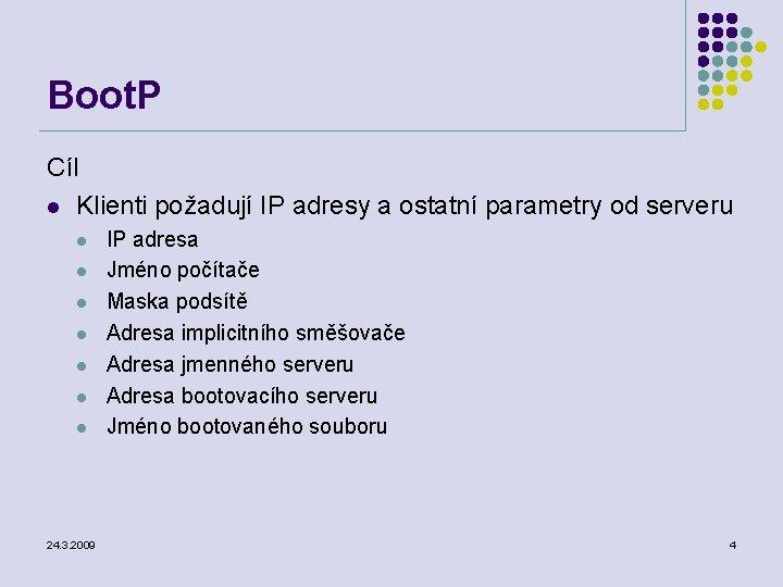 Boot. P Cíl l Klienti požadují IP adresy a ostatní parametry od serveru l