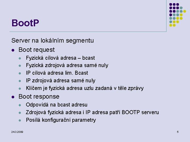Boot. P Server na lokálním segmentu l Boot request l l l Fyzická cílová