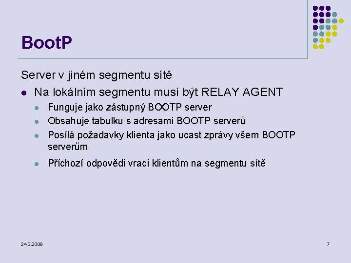 Boot. P Server v jiném segmentu sítě l Na lokálním segmentu musí být RELAY