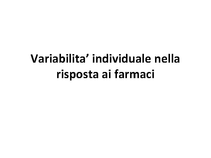 Variabilita' individuale nella risposta ai farmaci