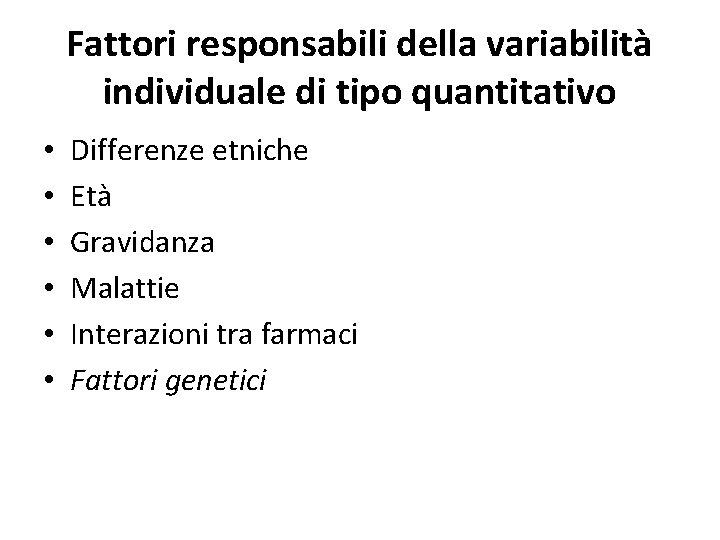 Fattori responsabili della variabilità individuale di tipo quantitativo • • • Differenze etniche Età
