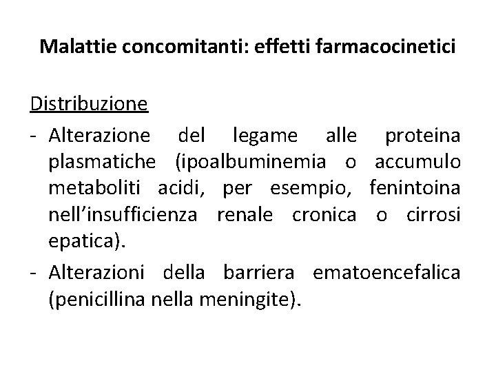 Malattie concomitanti: effetti farmacocinetici Distribuzione - Alterazione del legame alle proteina plasmatiche (ipoalbuminemia o