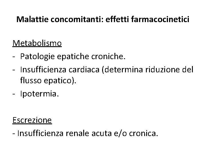 Malattie concomitanti: effetti farmacocinetici Metabolismo - Patologie epatiche croniche. - Insufficienza cardiaca (determina riduzione