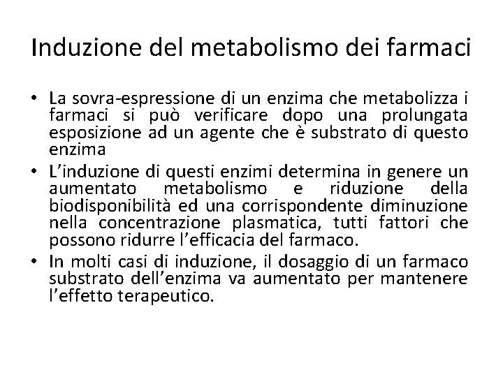 Induzione del metabolismo dei farmaci • La sovra-espressione di un enzima che metabolizza i