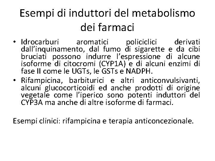 Esempi di induttori del metabolismo dei farmaci • Idrocarburi aromatici policiclici derivati dall'inquinamento, dal