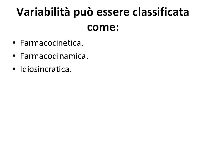 Variabilità può essere classificata come: • Farmacocinetica. • Farmacodinamica. • Idiosincratica.