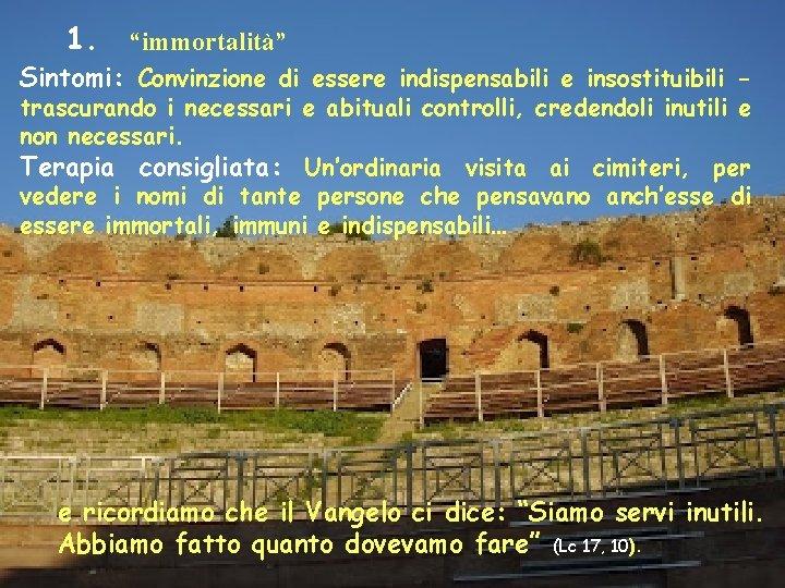 """1. """"immortalità"""" Sintomi: Convinzione di essere indispensabili e insostituibili - trascurando i necessari e"""