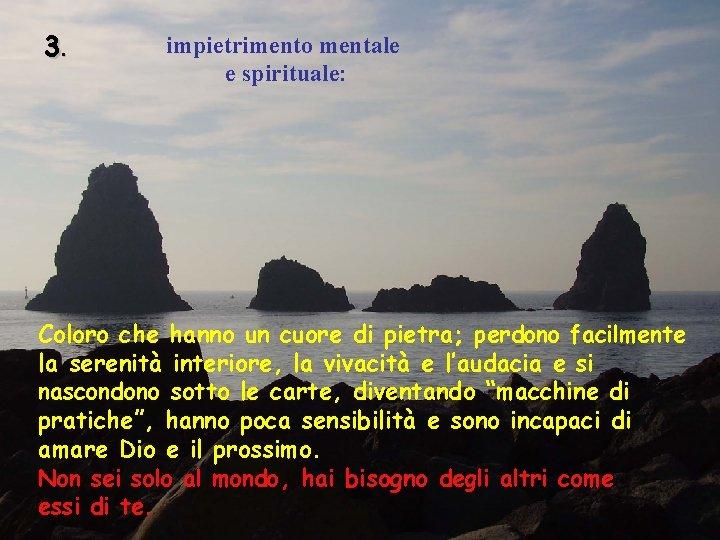 3. impietrimento mentale e spirituale: Coloro che hanno un cuore di pietra; perdono facilmente