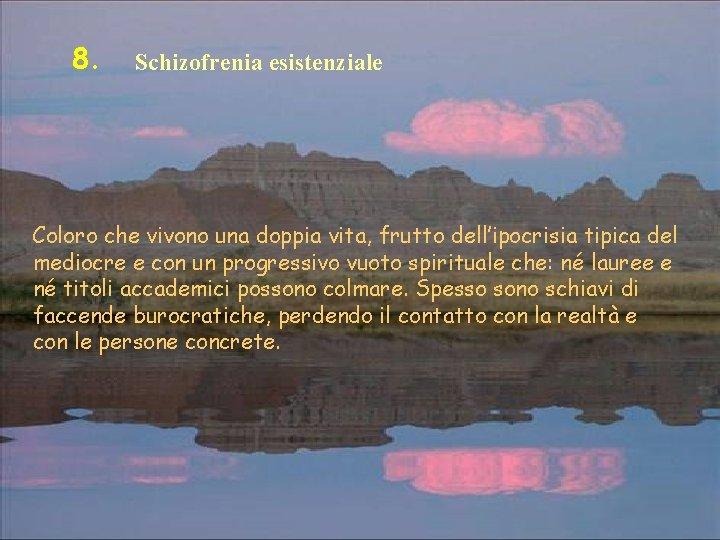 8. Schizofrenia esistenziale Coloro che vivono una doppia vita, frutto dell'ipocrisia tipica del mediocre