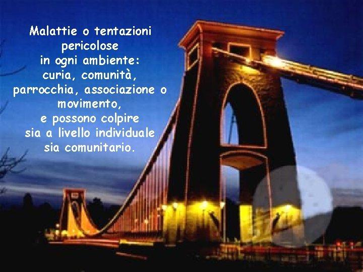 Malattie o tentazioni pericolose in ogni ambiente: curia, comunità, parrocchia, associazione o movimento, e