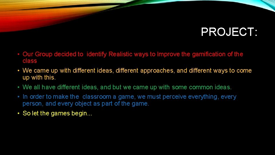 PROJECT: • Our Group decided to identify Realistic ways to Improve the gamification of