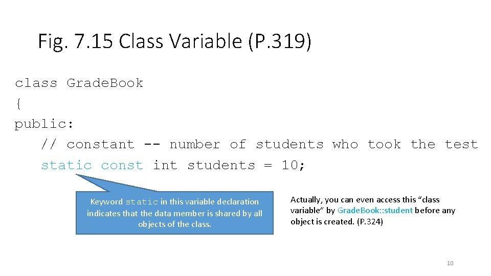 Fig. 7. 15 Class Variable (P. 319) class Grade. Book { public: // constant