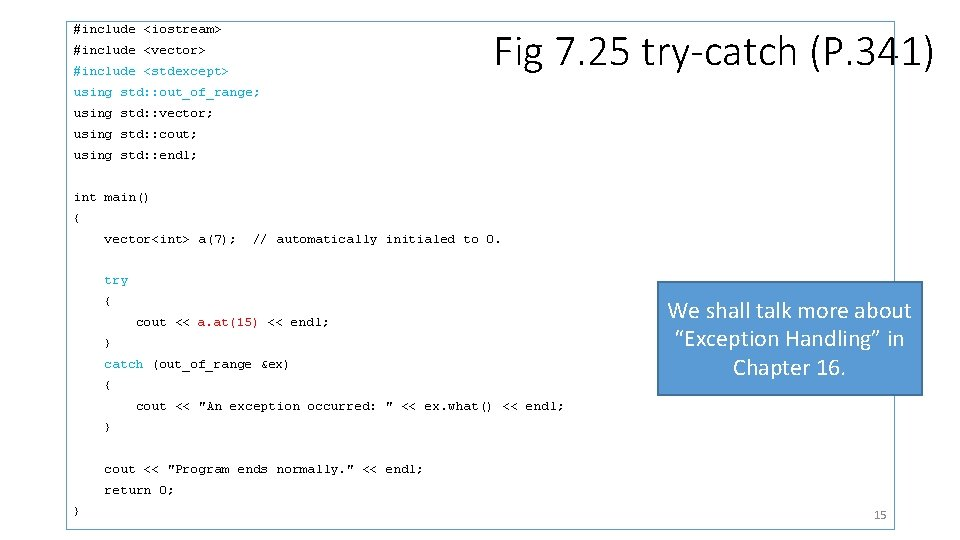 #include <iostream> Fig 7. 25 try-catch (P. 341) #include <vector> #include <stdexcept> using std: