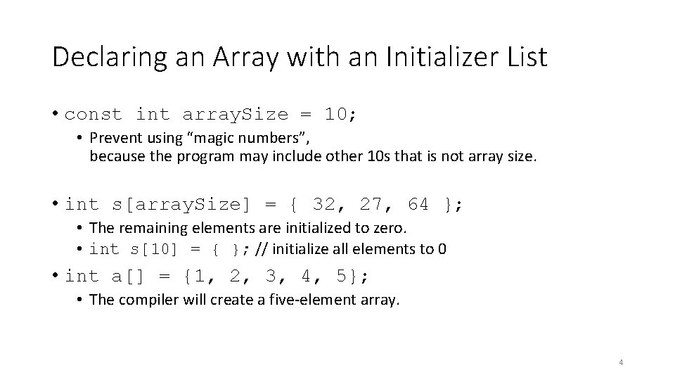Declaring an Array with an Initializer List • const int array. Size = 10;