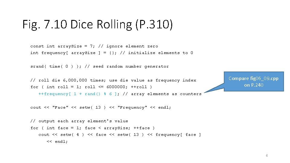 Fig. 7. 10 Dice Rolling (P. 310) const int array. Size = 7; //