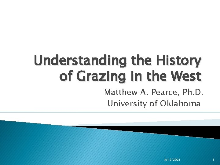Understanding the History of Grazing in the West Matthew A. Pearce, Ph. D. University