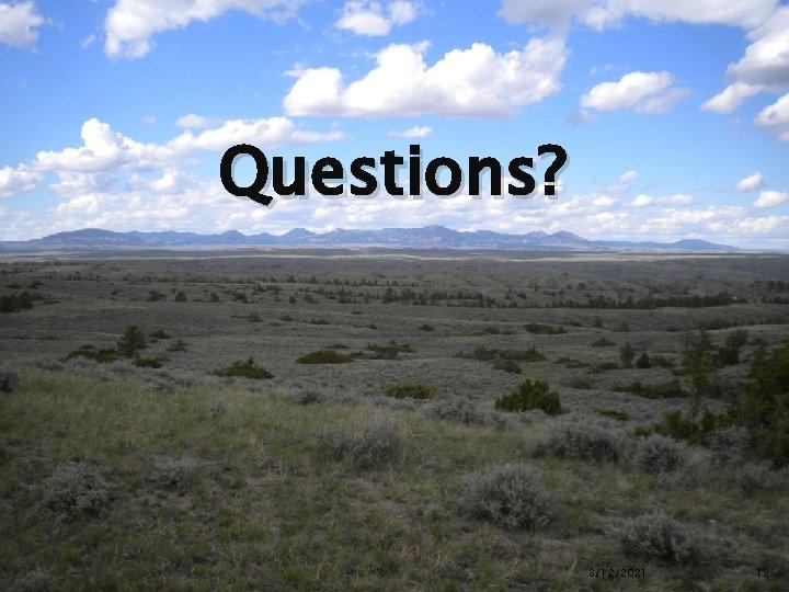 Questions? 3/12/2021 12