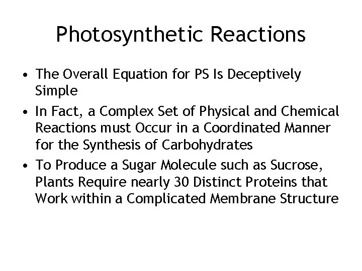 Photosynthetic Reactions • The Overall Equation for PS Is Deceptively Simple • In Fact,