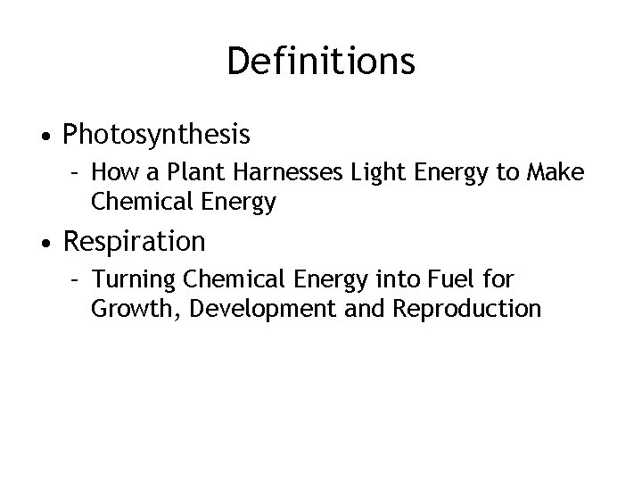 Definitions • Photosynthesis – How a Plant Harnesses Light Energy to Make Chemical Energy
