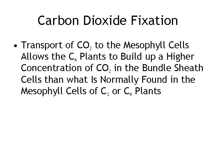 Carbon Dioxide Fixation • Transport of CO 2 to the Mesophyll Cells Allows the