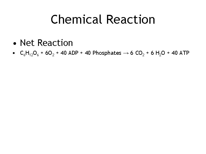 Chemical Reaction • Net Reaction • C 6 H 12 O 6 + 6