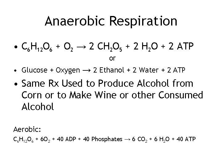 Anaerobic Respiration • C 6 H 12 O 6 + O 2 → 2