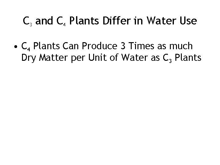 C 3 and C 4 Plants Differ in Water Use • C 4 Plants